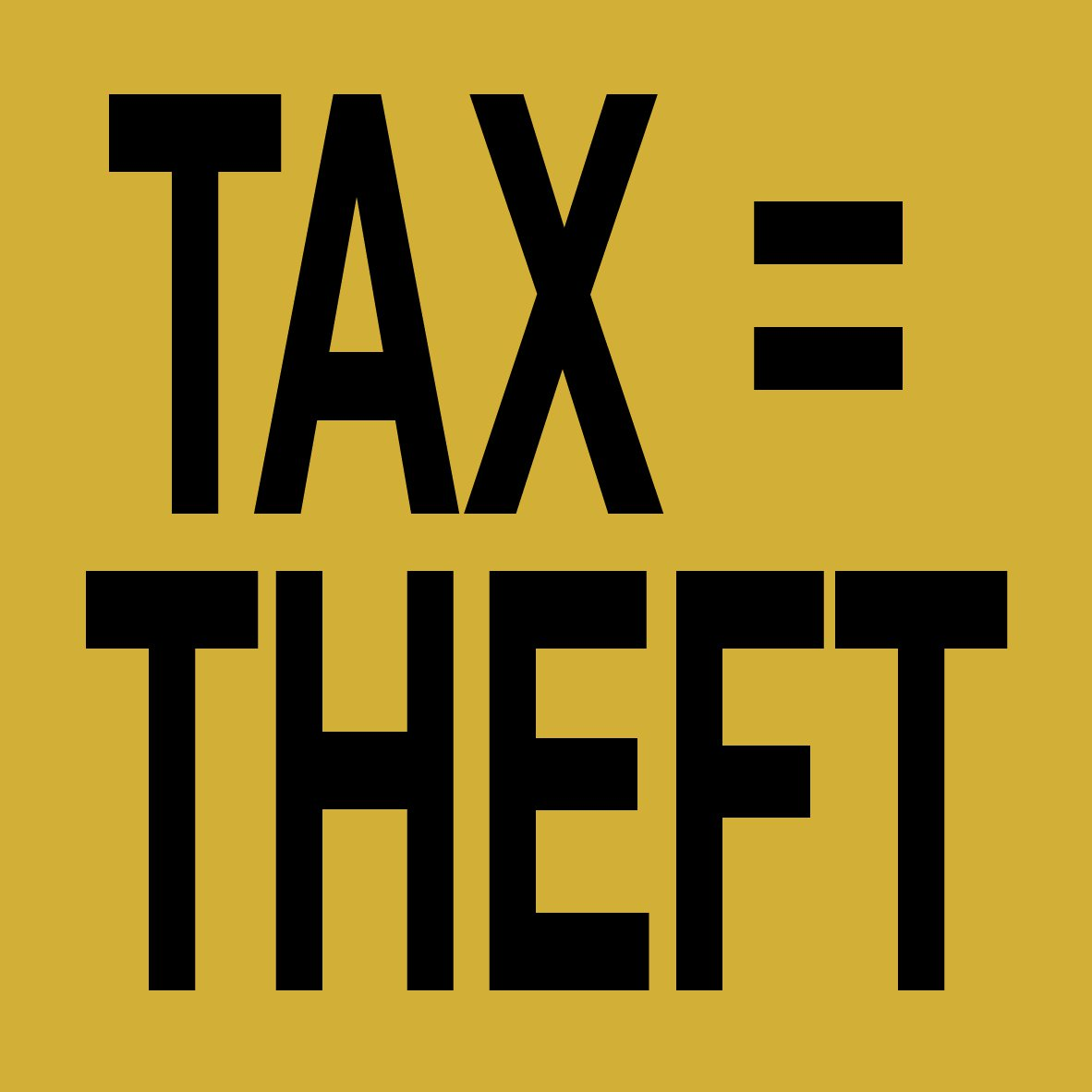 tax is theft Taxation is theft refers to a phrase meme parodying libertarian and anarchist philosophies, especially anarcho-capitalism origin the idea that taxation is theft originated in murray rothbard's the ethics of liberty in 1982.